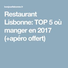 Restaurant Lisbonne: TOP 5 où manger en 2017 (+apéro offert)