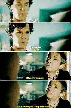 John's face in the last one...He remembers that Sherlock isn't used to people being kind to him much less being his friend so Sherlock would never automatically assume he was John's best friend and that makes John sad.