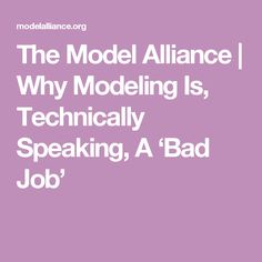 The Model Alliance | Why Modeling Is, Technically Speaking, A 'Bad Job'
