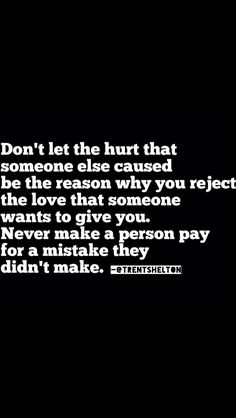 Don't displace your anger or hurt onto someone else...and don't carry baggage from a past relationship and punish people for THAT person from the past's wrongs against you