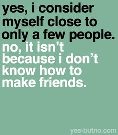 Because most can't be trusted! (although I'm not the greatest at making friends)