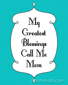 My greatest blessings call me Mom Print