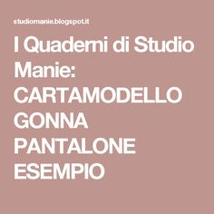 I Quaderni di Studio Manie: CARTAMODELLO GONNA PANTALONE ESEMPIO