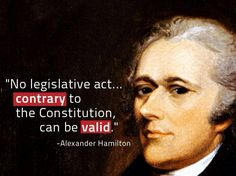 """Alexander Hamilton quote... Everything O has done is invalid!/ every unconstitutional law is illegal and invalid and need not be """"obeyed"""".  citizen arrest any person who tries to enforce an illegal and unconstitutional law."""