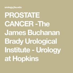 PROSTATE  CANCER  -The James Buchanan Brady Urological Institute - Urology at Hopkins
