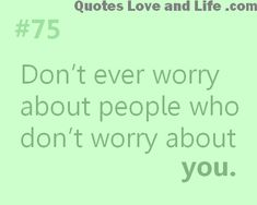 Google Image Result for http://quotesloveandlife.com/wp-content/uploads/2012/06/life-quotes-dont-ever-worry-about-people.png