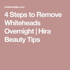 4 Steps to Remove Whiteheads Overnight | Hira Beauty Tips