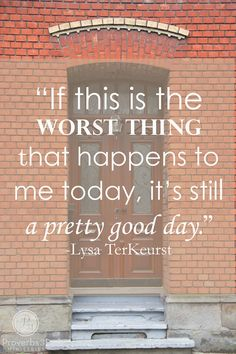 """""""Sometimes when little things don't go my way I can make a really big deal out of it..."""" ~ Lysa Terkeurst"""