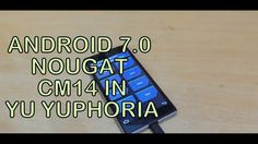 How to Install Android 7.0 (Nougat) CM14 In YU Yuphoria | Hindi/English ...
