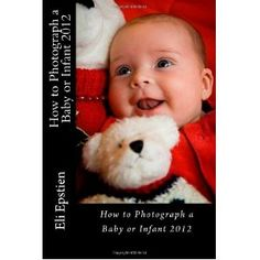 How to Photograph a Baby or Infant 2012 (Paperback)  http://www.jebew.com/zzz.php?p=1469915782  1469915782