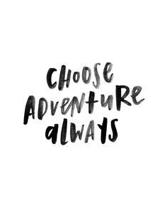 Choose adventure always - Travel quotes Words Quotes, Wise Words, Sayings, Qoutes, Positive Quotes, Motivational Quotes, Inspirational Quotes, Favorite Quotes, Best Quotes