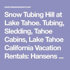 Snow Tubing Hill at Lake Tahoe. Tubing, Sledding, Tahoe Cabins, Lake Tahoe California Vacation Rentals: Hansens Resort.Com