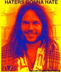 Neil Young - haters gonna hate ya'll