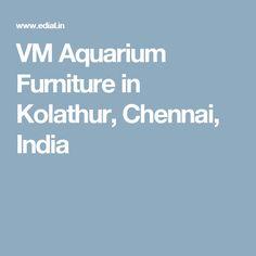 VM Aquarium Furniture in Kolathur, Chennai, India