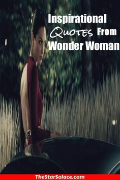 Wonder Woman hands down can kick the pants off of most female and male super heroes, Here are all her Quotes from the film, comics, and cartoon...star solace, inspirational quotes, motivational quotes, inspirational sayings, quote of the day