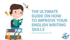 The Ultimate Guide on How to Improve Your English Writing Skills