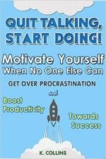 Quit Talking, Start Doing! Motivate Yourself When No One Else Can. - http://www.source4.us/quit-talking-start-doing-motivate-yourself-when-no-one-else-can/