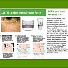 Milia are small benign cysts that may form for no apparent reason, in response to sun damage, trauma, and possible use of heavy occlusive moisturizers. Exfoliation can assist with coaching milia to the surface. We suggest that you gently massage Rodan + Fields Micro-Dermabrasion Paste with fingertips three days a week in place of the morning cleanser. Buy Rodan + Fields Micro-Dermabrasion Paste here: https://christineu.myrandf.com/ and I'll even donate 10% of your purchase to…