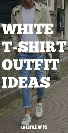How to wear white t-shirt fro for men.