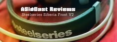 Check out SteelSeries Siberia Frost V2 Headset edition review by AsidCast.