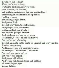 Keep on fighting it is going to be okay soon. You just have to wait, and stay strong.