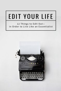 12 Things to Edit from Your Life | If you'd like to do less in order to do what you love with more purpose, this article is for you!
