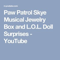 Paw Patrol Skye Musical Jewelry Box and L.O.L. Doll Surprises - YouTube