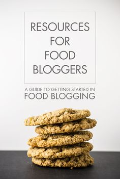 Resources for Food Bloggers - A guide to getting started in food blogging!