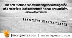 """""""The first method for estimating the intelligence of a ruler is to look at the men he has around him. Law Quotes, Post Quotes, Jokes Quotes, Daily Quotes, Ruler, Be Yourself Quotes, Picture Quotes, That Look, Author"""