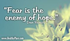 """Quote, fear quote, hope quote: """"Fear is the enemy of hope.""""  www.HealthyPlace.com"""