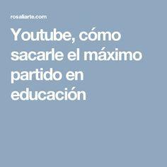 Youtube, cómo sacarle el máximo partido en educación