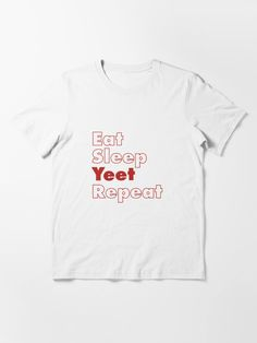 """""""Eat Sleep Yeet Repeat"""" T-shirt by ind3finite   Redbubble Order T Shirts, Text Style, Best Christmas Gifts, Personalized T Shirts, Casual Elegance, Eat Sleep, Custom T, Cotton Tee, Shirt Outfit"""