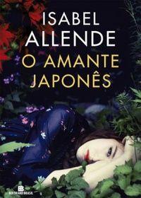 Metamorfose Resenha Crítica O Amante Japonês Isabel Allende Melhores Livros Para Ler Livros De Música Amante