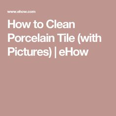 How to Clean Porcelain Tile (with Pictures) | eHow