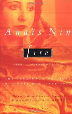 """Fire: From """"A Journal of Love"""" The Unexpurgated Diary of Anaïs Nin, 1934-1937 by Anaïs Nin"""