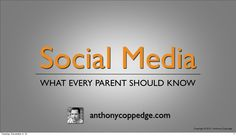social-media-what-every-parent-should-know by Anthony Coppedge via Slideshare