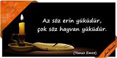 ♥ Az söz erin yüküdür, çok söz hayvan yüküdür. (Yunus Emre) ...