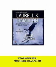 Blue Moon Unabridged CDs (Anita Blake, Vampire Hunter, No 8) (9780143144083) Laurell K. Hamilton , ISBN-10: 0143144081  , ISBN-13: 978-0143144083 ,  , tutorials , pdf , ebook , torrent , downloads , rapidshare , filesonic , hotfile , megaupload , fileserve