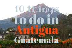 10 Things to do in Antigua, Guatemala | Around the World in Katie Days