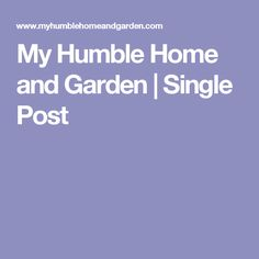 My Humble Home and Garden | Single Post
