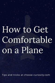 How to Get Comfortable on a Plane Curiosity, Self Improvement, Plane, I Am Awesome, Traveling, About Me Blog, How To Get, Tips, Viajes