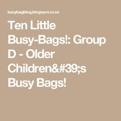 Ten Little Busy-Bags!: Group D - Older Children's Busy Bags!