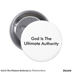 God Is The Ultimate Authority Button