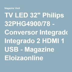 "TV LED 32"" Philips 32PHG4900/78 - Conversor Integrado 2 HDMI 1 USB - Magazine Eloizaonline"