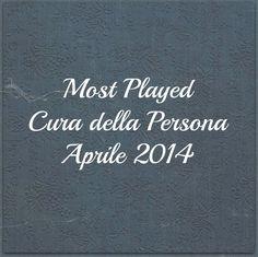 Most Played - CURA DELLA PERSONA - Aprile 2014