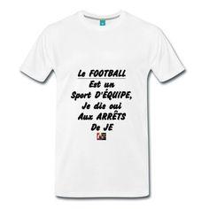 T-shirt de Foot pour ceux qui ne jouent pas perso : Le FOOTBALL est un sport D'ÉQUIPE, Je dis oui aux ARRÊTS de JE D'autres créations sur ce thème : https://www.spreadshirt.fr/user/francoisville#/list/U1308123O1-foot #Euro2016 #tshirt #spreadshirt #acteur #deschamps #but #faute #JeuxdeMots #arbitre #crampons #ballon #humour #goal #drôle #gardien #comédien #football #terrain #frappe #Coupe #foot #carton #tacle #bleus…