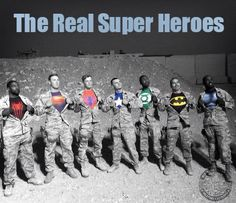 The real Super Heroes! May God bless ALL of our Military HEROES and bring them home safe!