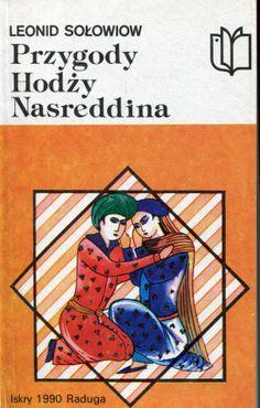 """""""Przygody Hodży Nasreddina"""" Leonid Sołowiow Translated by Izabella Zabłudowska Cover by Jerzy Rozwadowski Published by Wydawnictwo Iskry 1990"""