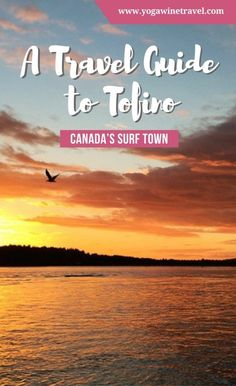 http://Yogawinetravel.com: A Travel Guide to Tofino, Canada's Surf Town