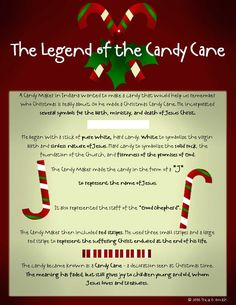 The Legend of the Candy Cane! White represents the virgin mother and sinless nature of Christ, red represents the suffering Christ endured throughout his life, the hard candy symbolizes Jesus as the solid rock, and it was made in the shape of a J for the name of Jesus.